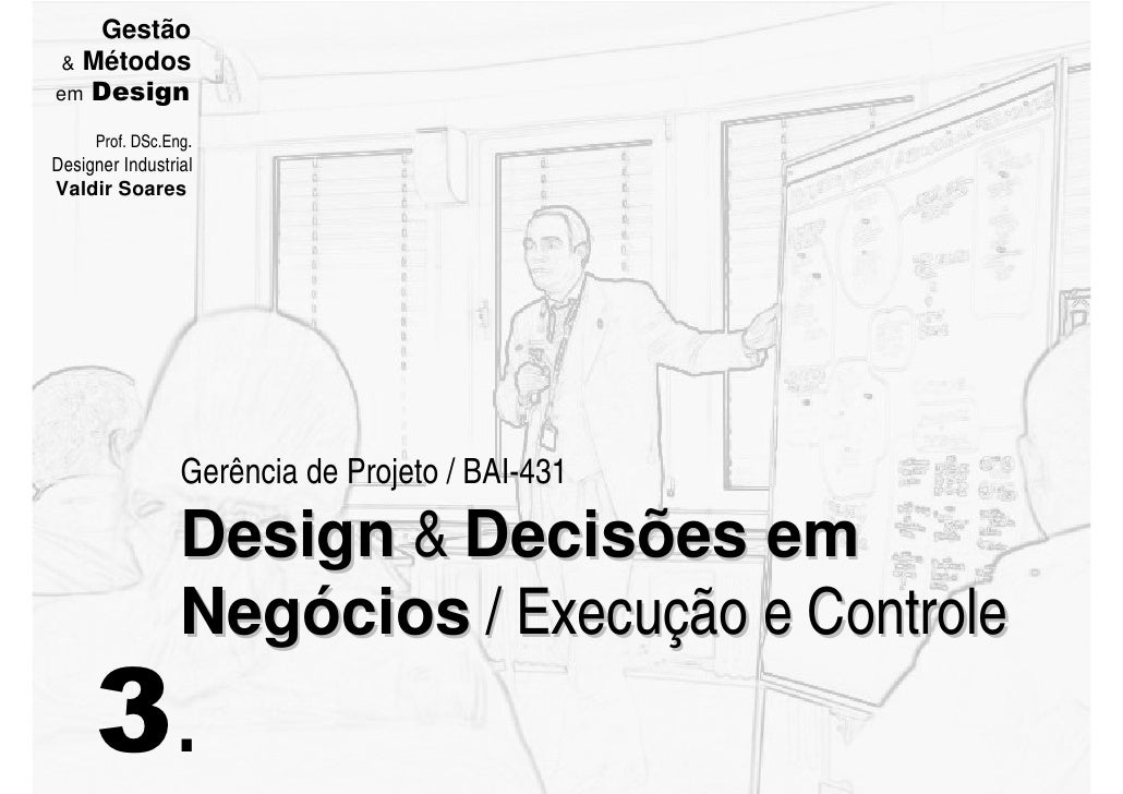 Gestão   Métodos em Design       Prof. DSc.Eng. Designer Industrial Valdir Soares                      Gerência de Projeto...
