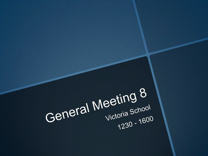General Meeting 8<br />Victoria School<br />1230 - 1600<br />