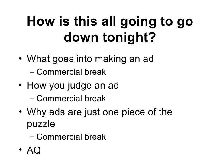 How is this all going to go down tonight? <ul><li>What goes into making an ad </li></ul><ul><ul><li>Commercial break </li>...