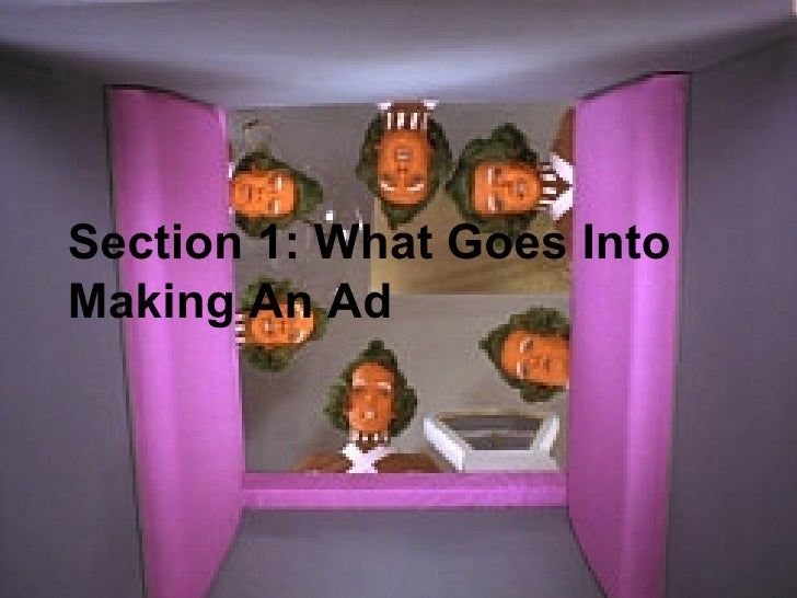 Section 1: What Goes Into Making An Ad