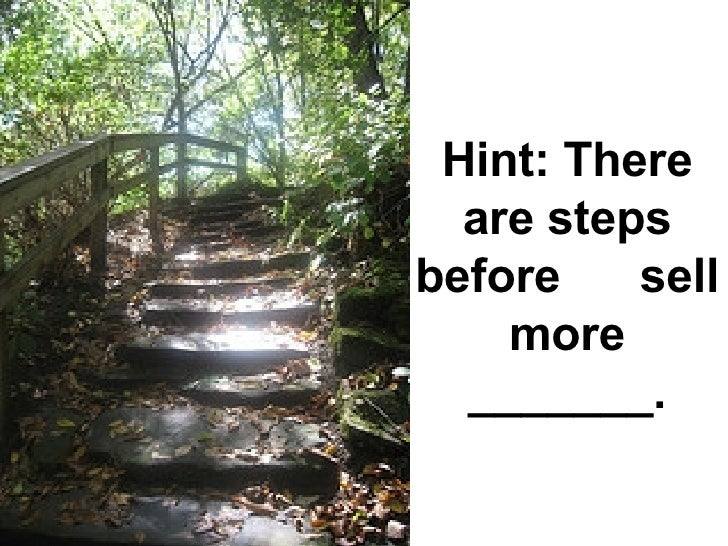 Hint: There are steps before  sell more _______.