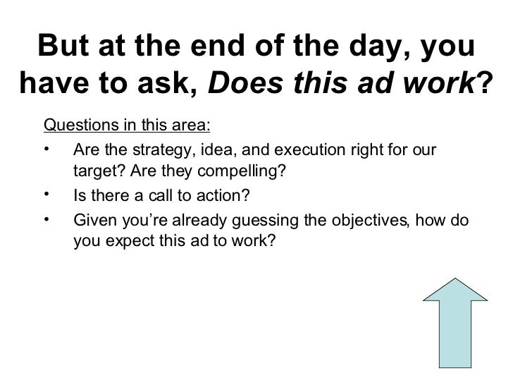 But at the end of the day, you have to ask,  Does this ad work ? <ul><li>Questions in this area:   </li></ul><ul><li>Are t...