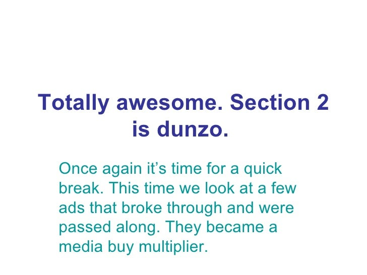 Totally awesome. Section 2 is dunzo.   Once again it's time for a quick break. This time we look at a few ads that broke t...