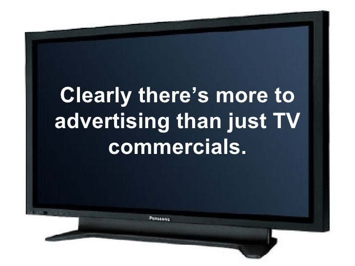 Clearly there's more to advertising than just TV commercials.