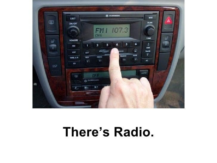There's Radio.