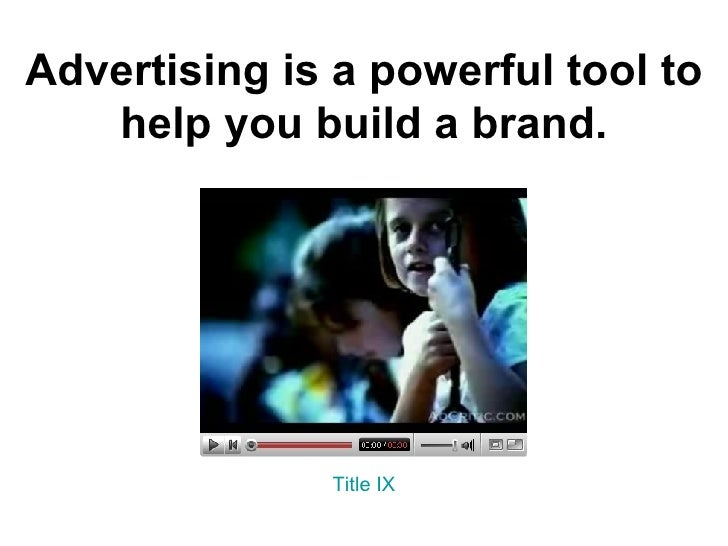 Advertising is a powerful tool to help you build a brand. Title IX