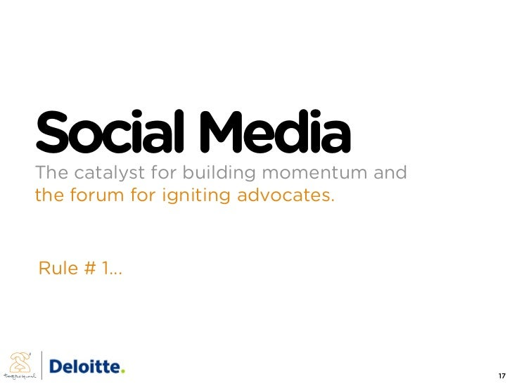 Social Media The catalyst for building momentum and the forum for igniting advocates.   Rule # 1...                       ...