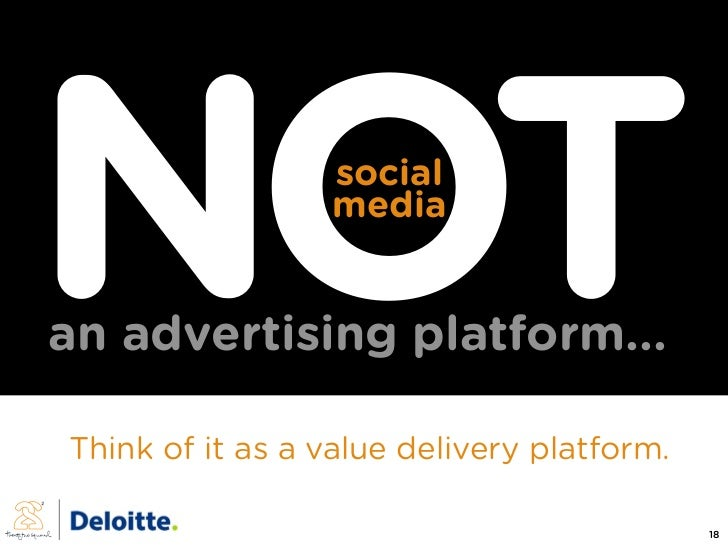NOT              social                  media   an advertising platform...  Think of it as a value delivery platform.    ...