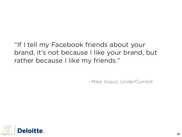 """If I tell my Facebook friends about your brand, it's not because I like your brand, but rather because I like my friends...."