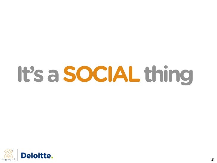 It's a SOCIAL thing                         21