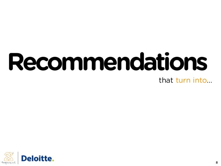 Recommendations            that turn into...                                    8