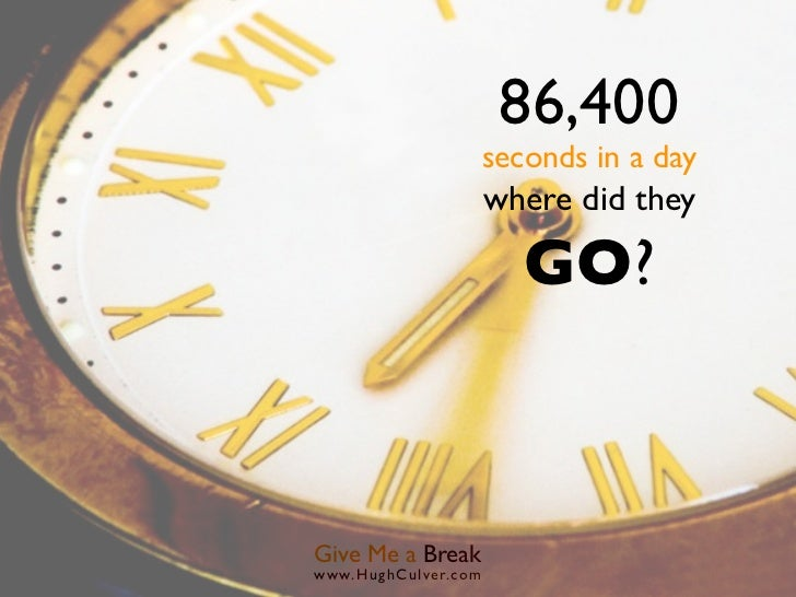 86,400                      seconds in a day                      where did they                         GO?Give Me a Brea...