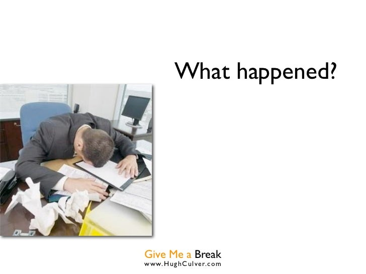 What happened?Give Me a Breakwww.HughCulver.co m