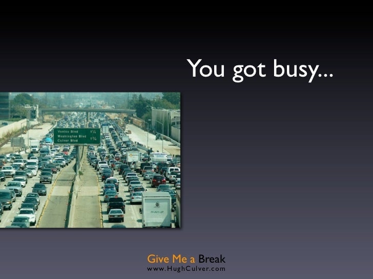 You got busy...Give Me a Breakwww.HughCulver.co m