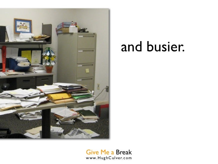 and busier.Give Me a Breakwww.HughCulver.co m