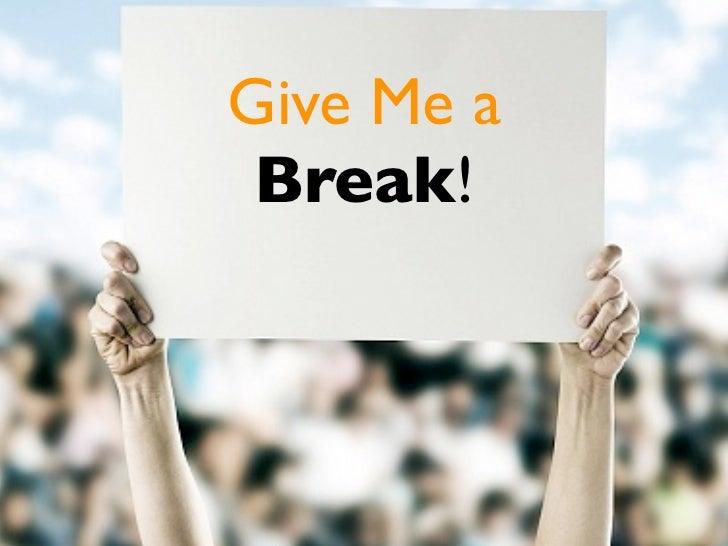 Give Me a Break! Give Me a Break www.HughCulver.co m