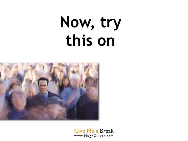 Now, try this on Give Me a Break www.HughCulver.co m