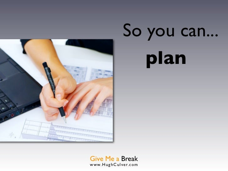 So you can...                planGive Me a Breakwww.HughCulver.co m