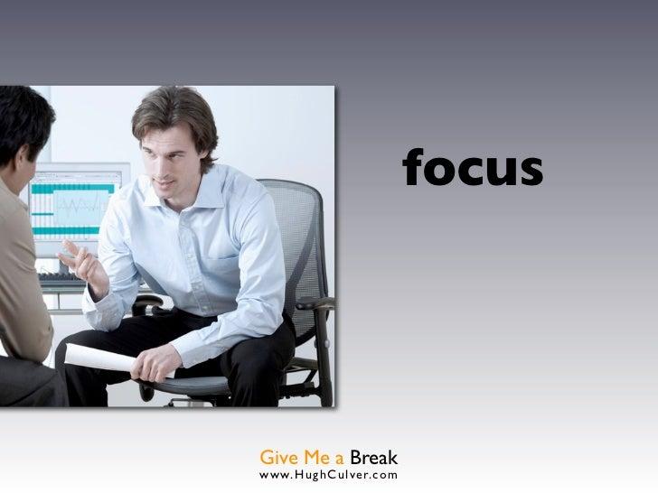 focusGive Me a Breakwww.HughCulver.co m