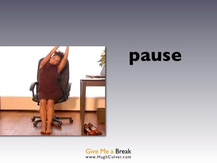 pauseGive Me a Breakwww.HughCulver.co m