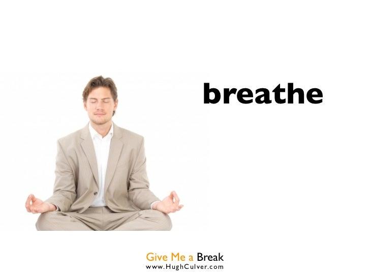 breatheGive Me a Breakwww.HughCulver.co m