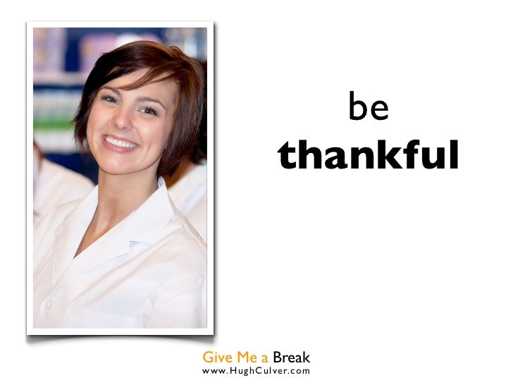 be             thankfulGive Me a Breakwww.HughCulver.co m