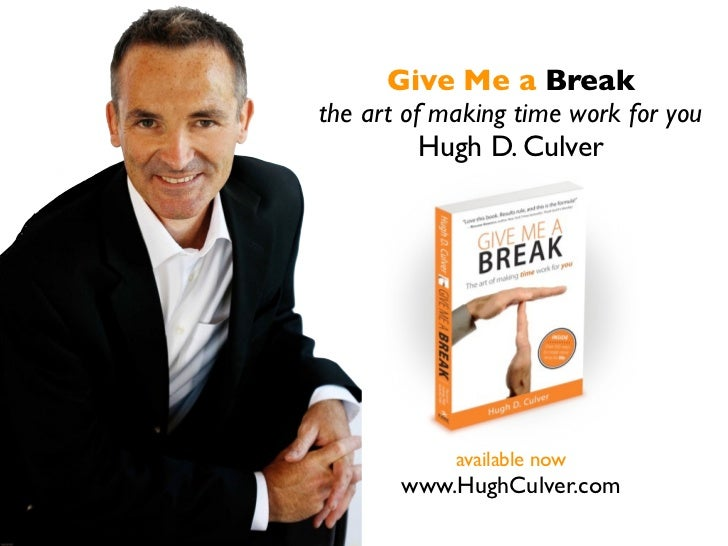 Give Me a Breakthe art of making time work for you          Hugh D. Culver            available now       www.HughCulver.com