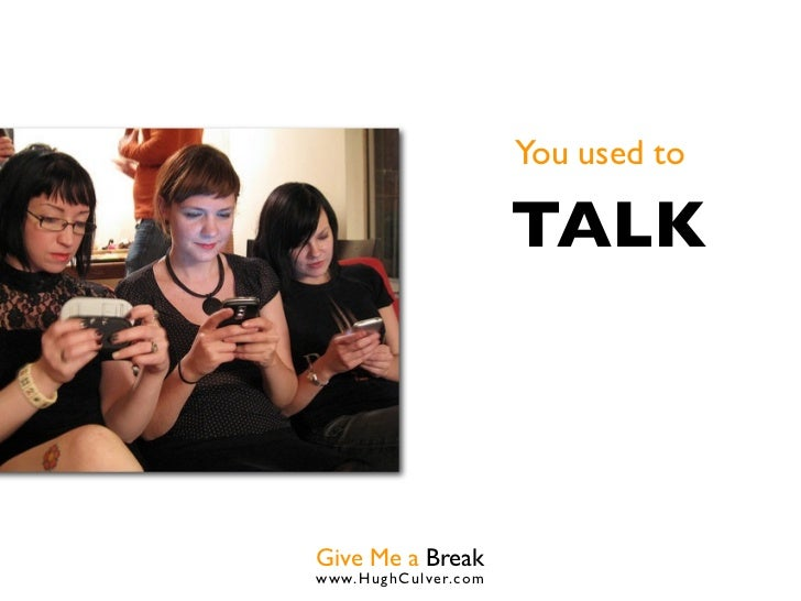 You used to                      TALKGive Me a Breakwww.HughCulver.co m