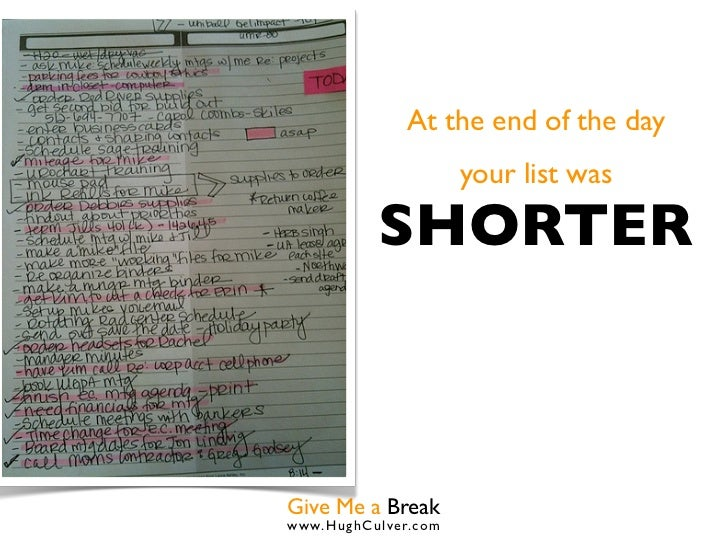 At the end of the day                      your list was           SHORTERGive Me a Breakwww.HughCulver.co m