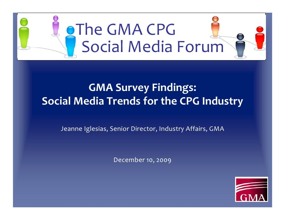 The GMA CPG          Social Media Forum           GMA Survey Findings:  Social Media Trends for the CPG Industry     Jeann...