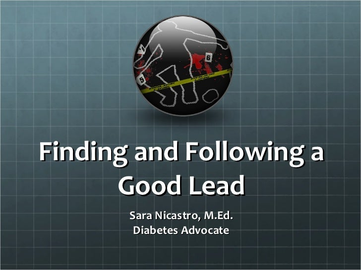 Finding and Following a Good Lead Sara Nicastro, M.Ed. Diabetes Advocate