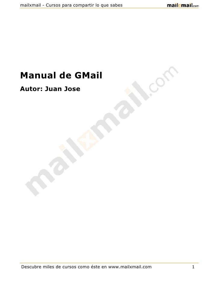 mailxmail - Cursos para compartir lo que sabes     Manual de GMail Autor: Juan Jose     Descubre miles de cursos como éste...