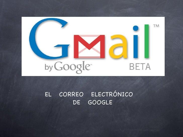 <ul><li>EL  CORREO  ELECTRÓNICO  </li></ul><ul><li>DE  GOOGLE </li></ul>