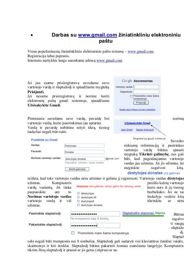  Darbas su www.gmail.com žiniatinkliniu elektroniniu paštu Viena populiariausių žiniatinklinio elektroninio pašto sistemų...