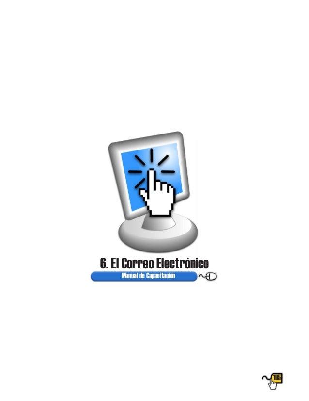 105 6. El Correo Electrónico Programa Compartel de Conectividad en Banda Ancha Manual de Capacitación 6. El Correo Electró...