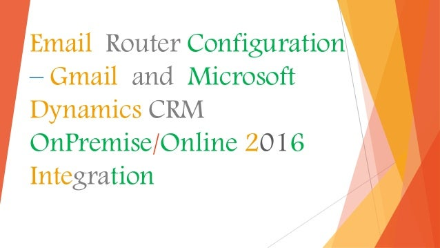 Email Router Configuration – Gmail and Microsoft Dynamics CRM OnPremise/Online 2016 Integration