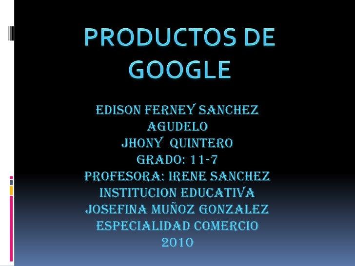 EDISON FERNEY SANCHEZ          AGUDELO      JHONY QUINTERO         GRADO: 11-7 PROFESORA: IRENE SANCHEZ   INSTITUCION EDUC...