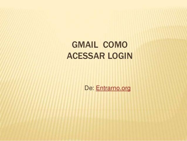 GMAIL COMO ACESSAR LOGIN De: Entrarno.org