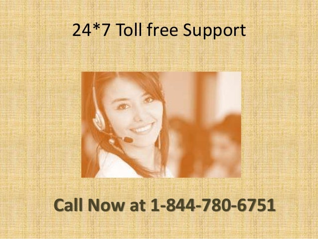 24*7 Toll free Support Call Now at 1-844-780-6751