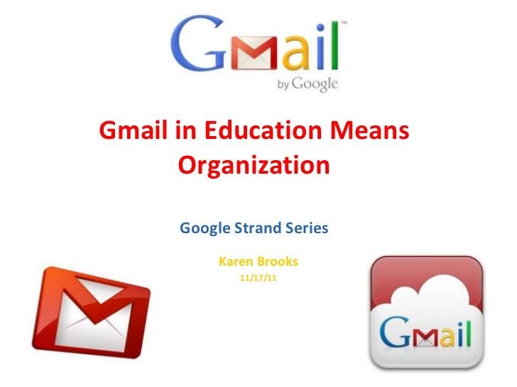 Gmail in Education Means Organization Google Strand Series Karen Brooks 11/17/11