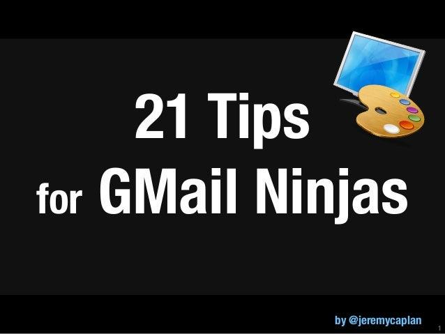 21 Tipsfor GMail Ninjas            by @jeremycaplan   1