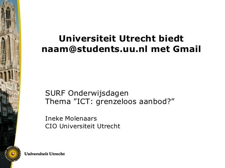 """Universiteit Utrecht biedt naam@students.uu.nl met Gmail<br />SURF OnderwijsdagenThema""""ICT: grenzeloos aanbod?""""<br />Inek..."""