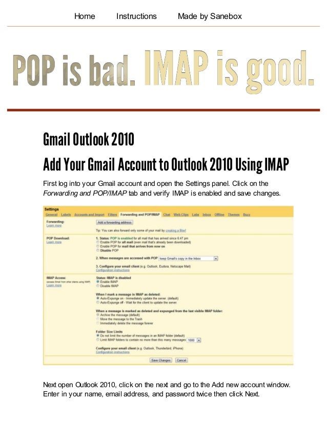 Home Instructions Made by Sanebox Gmail Outlook 2010 Add Your Gmail Account to Outlook 2010 Using IMAP First log into your...