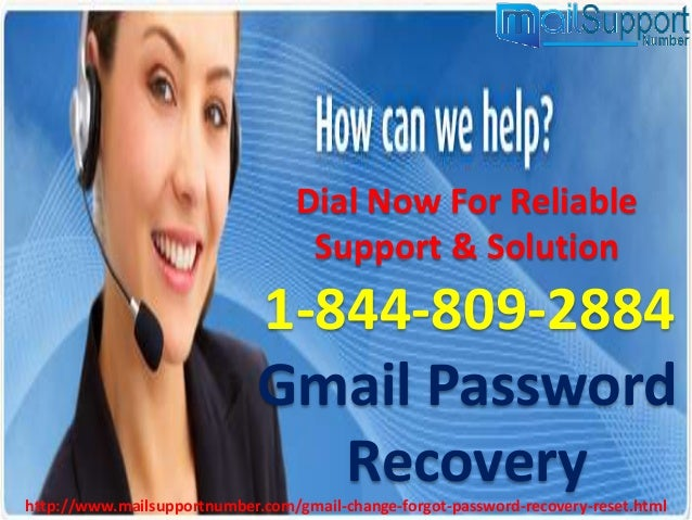 Dial Now For Reliable Support & Solution 1-844-809-2884 Gmail Password Recoveryhttp://www.mailsupportnumber.com/gmail-chan...