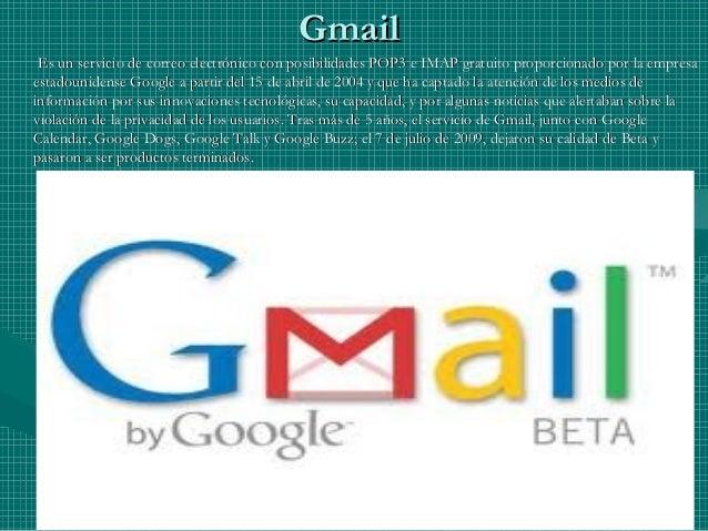 GmailGmail Es un servicio de correo electrónico con posibilidades POP3 e IMAP gratuito proporcionado por la empresaEs un s...