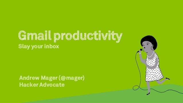 Gmail productivitySlay your inboxAndrew Mager (@mager)Hacker Advocate