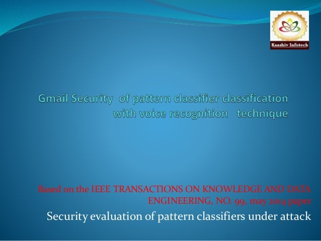 Based on the IEEE TRANSACTIONS ON KNOWLEDGE AND DATA  ENGINEERING, NO. 99, may 2014 paper  Security evaluation of pattern ...