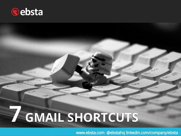 www.ebsta.com @ebstahq linkedin.com/company/ebsta 7GMAIL SHORTCUTS7GMAIL SHORTCUTS