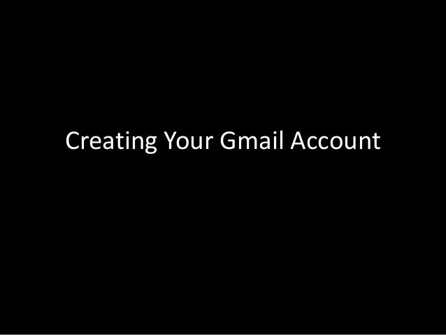 How to create a Gmail account?This presentation is intended for the use ofaspiring VAs and internet newbies. It is a step ...
