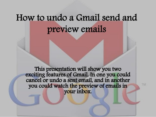 How to undo a Gmail send and  preview emails  This presentation will show you two  exciting features of Gmail. In one you ...